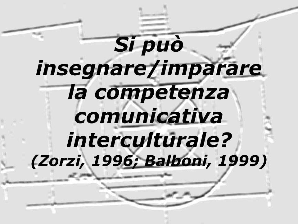 Si può insegnare/imparare la competenza comunicativa interculturale? (Zorzi, 1996; Balboni, 1999)