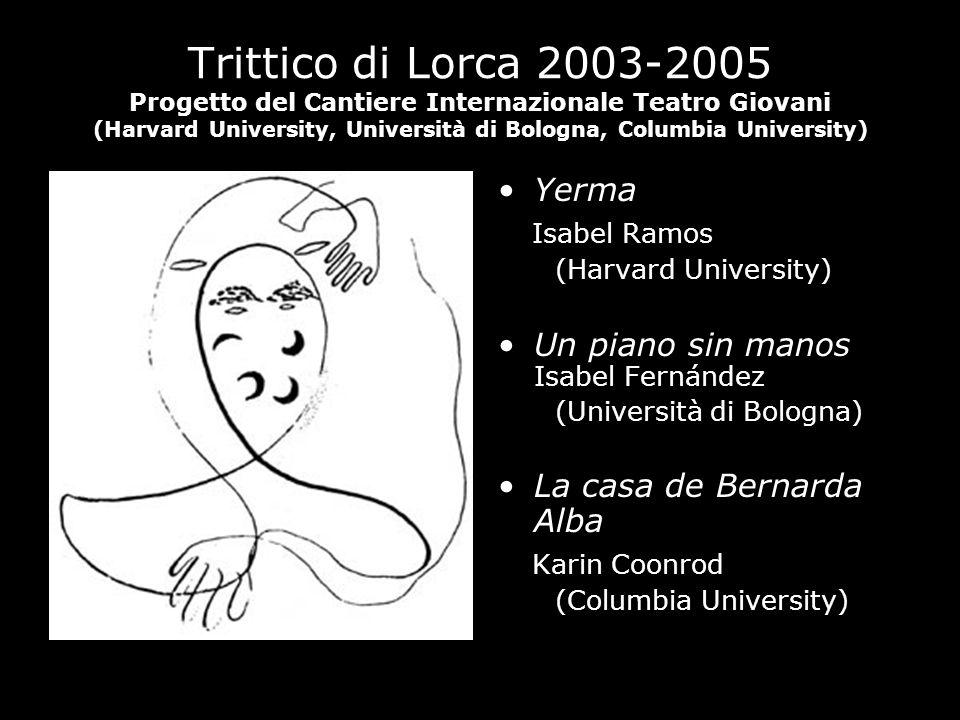 Trittico di Lorca 2003-2005 Progetto del Cantiere Internazionale Teatro Giovani (Harvard University, Università di Bologna, Columbia University) Yerma