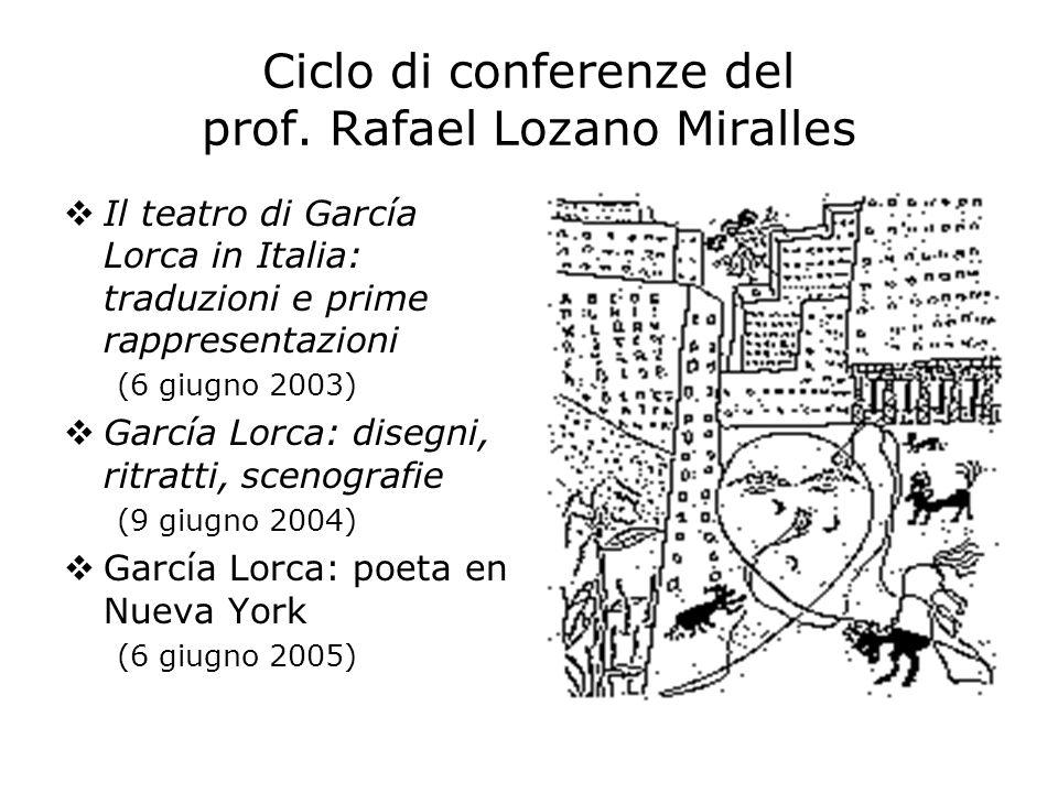 Ciclo di conferenze del prof. Rafael Lozano Miralles Il teatro di García Lorca in Italia: traduzioni e prime rappresentazioni (6 giugno 2003) García L