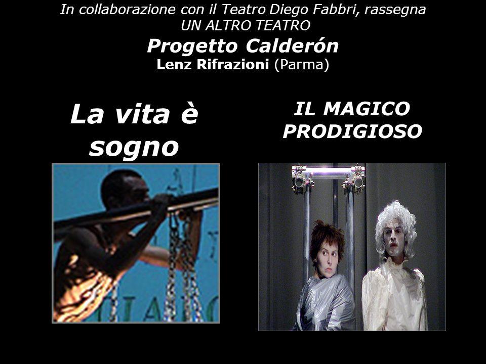 In collaborazione con il Teatro Diego Fabbri, rassegna UN ALTRO TEATRO Progetto Calderón Lenz Rifrazioni (Parma) La vita è sogno IL MAGICO PRODIGIOSO