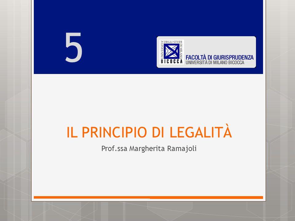 IL PRINCIPIO DI LEGALITÀ Prof.ssa Margherita Ramajoli 5