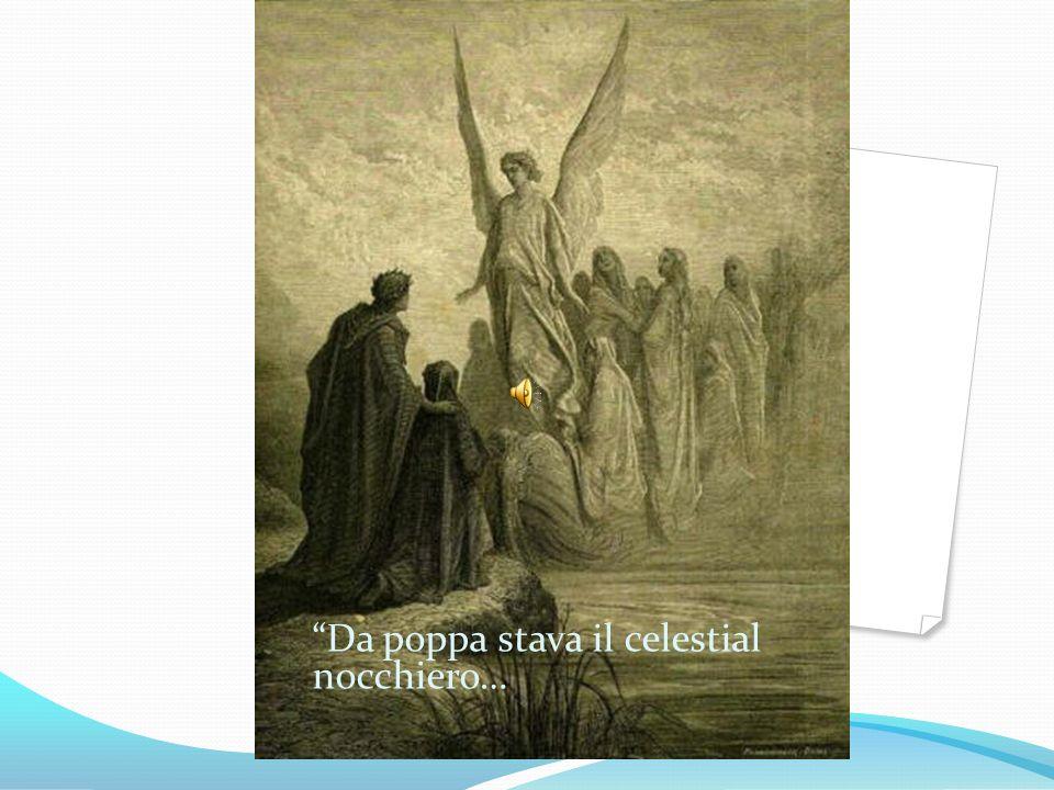 Da poppa stava il celestial nocchiero…