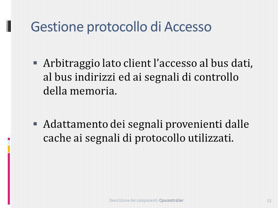 Descrizione dei componenti: Cpucontroller 51 Gestione protocollo di Accesso Arbitraggio lato client laccesso al bus dati, al bus indirizzi ed ai segnali di controllo della memoria.