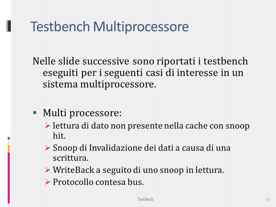TestBech 76 Testbench Multiprocessore Nelle slide successive sono riportati i testbench eseguiti per i seguenti casi di interesse in un sistema multiprocessore.