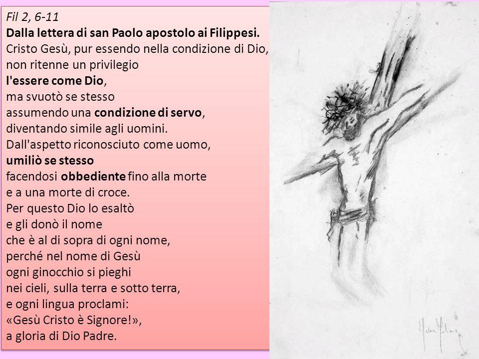 Fil 2, 6-11 Dalla lettera di san Paolo apostolo ai Filippesi.