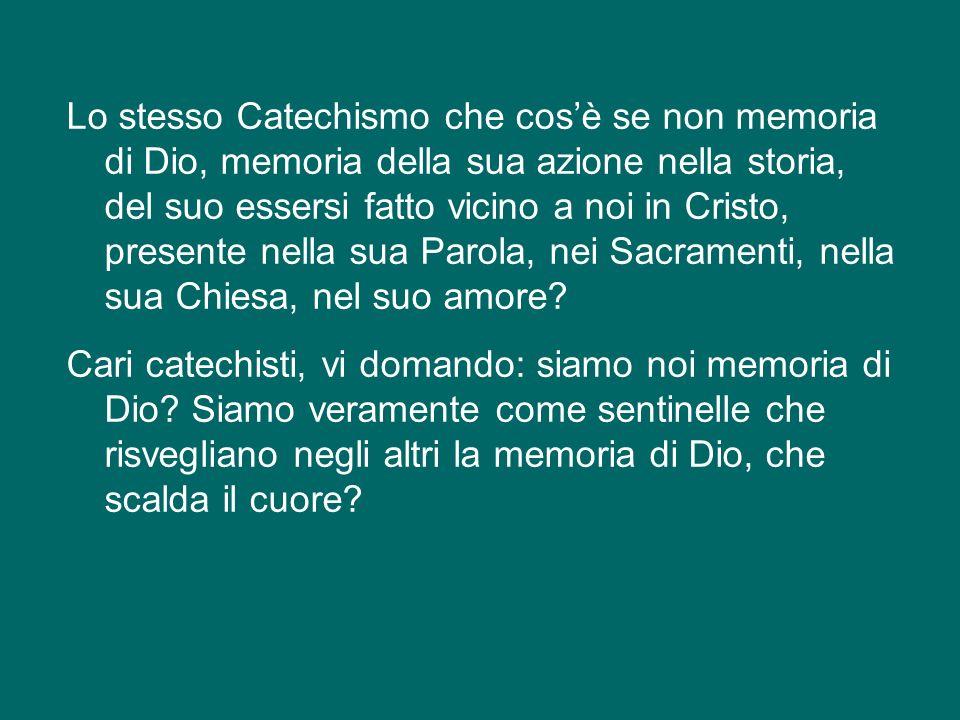 Il catechista allora è un cristiano che porta in sé la memoria di Dio, si lascia guidare dalla memoria di Dio in tutta la sua vita, e la sa risvegliar