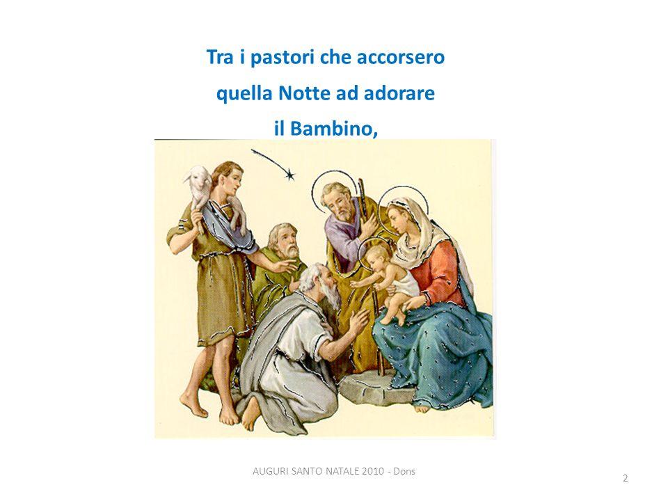 Tra i pastori che accorsero quella Notte ad adorare il Bambino, 2 AUGURI SANTO NATALE 2010 - Dons