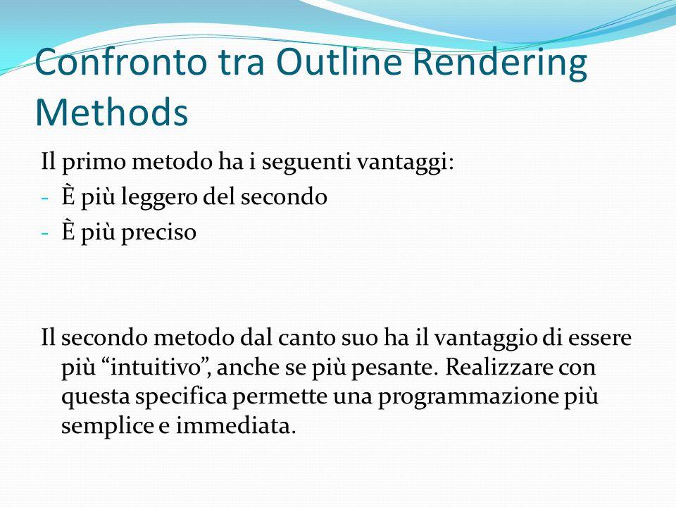 Confronto tra Outline Rendering Methods Il primo metodo ha i seguenti vantaggi: - È più leggero del secondo - È più preciso Il secondo metodo dal cant