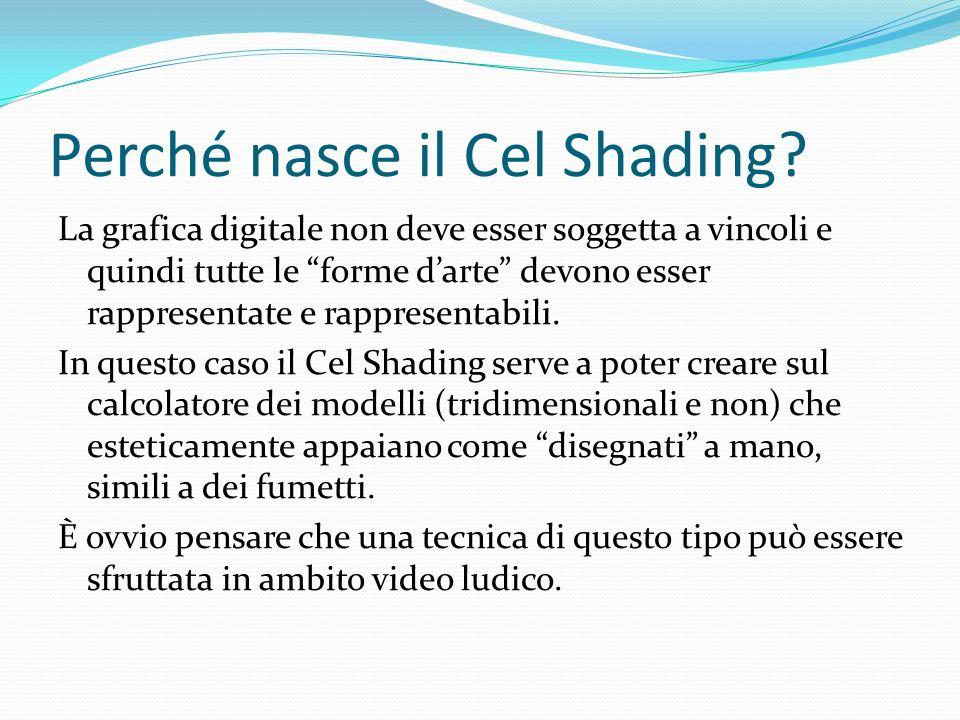 Perché nasce il Cel Shading? La grafica digitale non deve esser soggetta a vincoli e quindi tutte le forme darte devono esser rappresentate e rapprese
