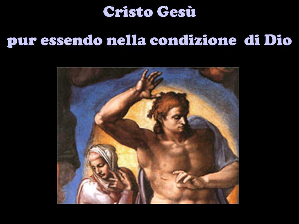 Cristo Gesù pur essendo nella condizione di Dio