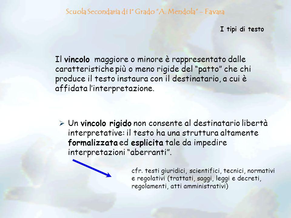 I tipi di testo Il vincolo maggiore o minore è rappresentato dalle caratteristiche più o meno rigide del patto che chi produce il testo instaura con i