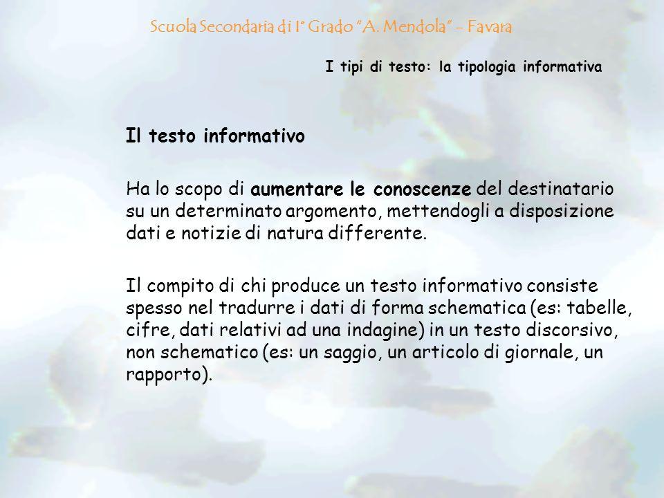 I tipi di testo: la tipologia informativa Il testo informativo Ha lo scopo di aumentare le conoscenze del destinatario su un determinato argomento, me