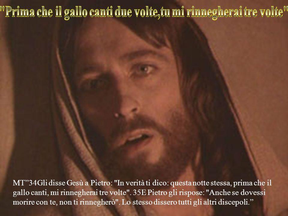 MT34Gli disse Gesù a Pietro: In verità ti dico: questa notte stessa, prima che il gallo canti, mi rinnegherai tre volte .