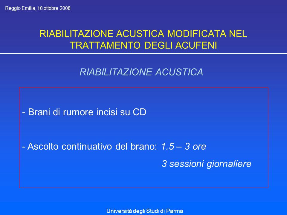 RIABILITAZIONE ACUSTICA MODIFICATA NEL TRATTAMENTO DEGLI ACUFENI RIABILITAZIONE ACUSTICA RISULTATI Reggio Emilia, 18 ottobre 2008
