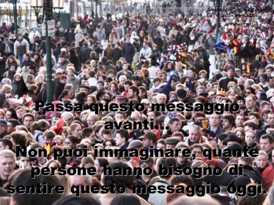 Passa questo messaggio avanti... Non puoi immaginare, quante persone hanno bisogno di sentire questo messaggio oggi. Immagini Alessandro Queiroz Zulia