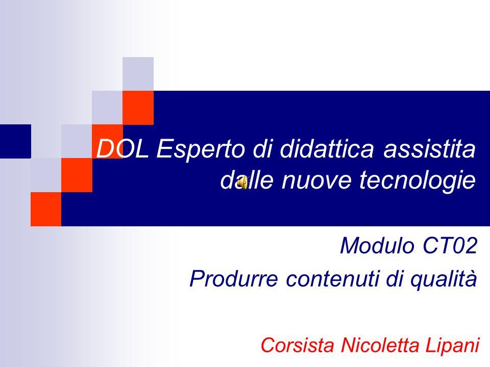 DOL Esperto di didattica assistita dalle nuove tecnologie Modulo CT02 Produrre contenuti di qualità Corsista Nicoletta Lipani