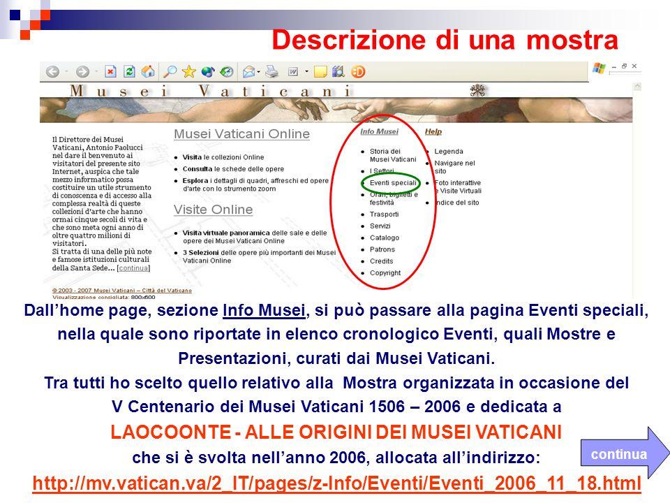 Descrizione di una mostra Dallhome page, sezione Info Musei, si può passare alla pagina Eventi speciali, nella quale sono riportate in elenco cronologico Eventi, quali Mostre e Presentazioni, curati dai Musei Vaticani.