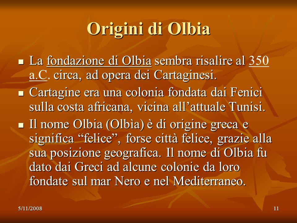 5/11/200811 Origini di Olbia La fondazione di Olbia sembra risalire al circa, ad opera dei Cartaginesi. La fondazione di Olbia sembra risalire al 350