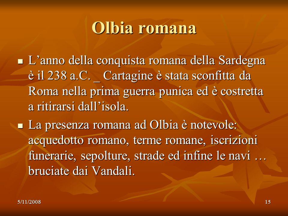 5/11/200815 Olbia romana Lanno della conquista romana della Sardegna è il 238 a.C. _ Cartagine è stata sconfitta da Roma nella prima guerra punica ed