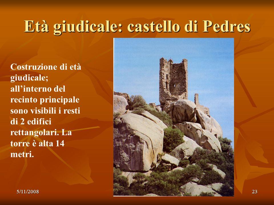 5/11/200823 Età giudicale: castello di Pedres Costruzione di età giudicale; allinterno del recinto principale sono visibili i resti di 2 edifici retta