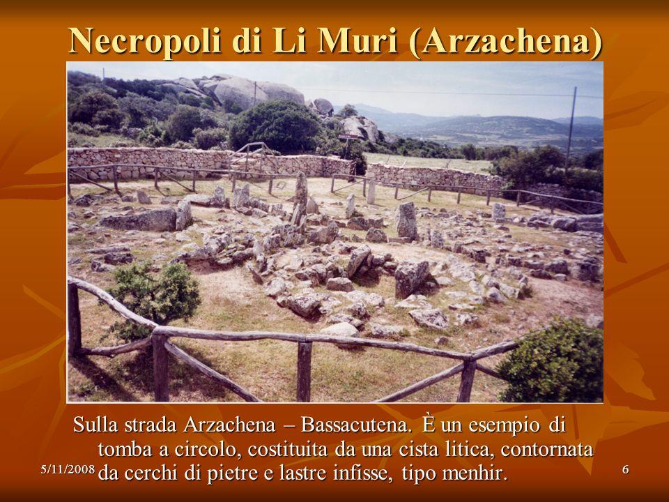 5/11/20086 Sulla strada Arzachena – Bassacutena. È un esempio di tomba a circolo, costituita da una cista litica, contornata da cerchi di pietre e las
