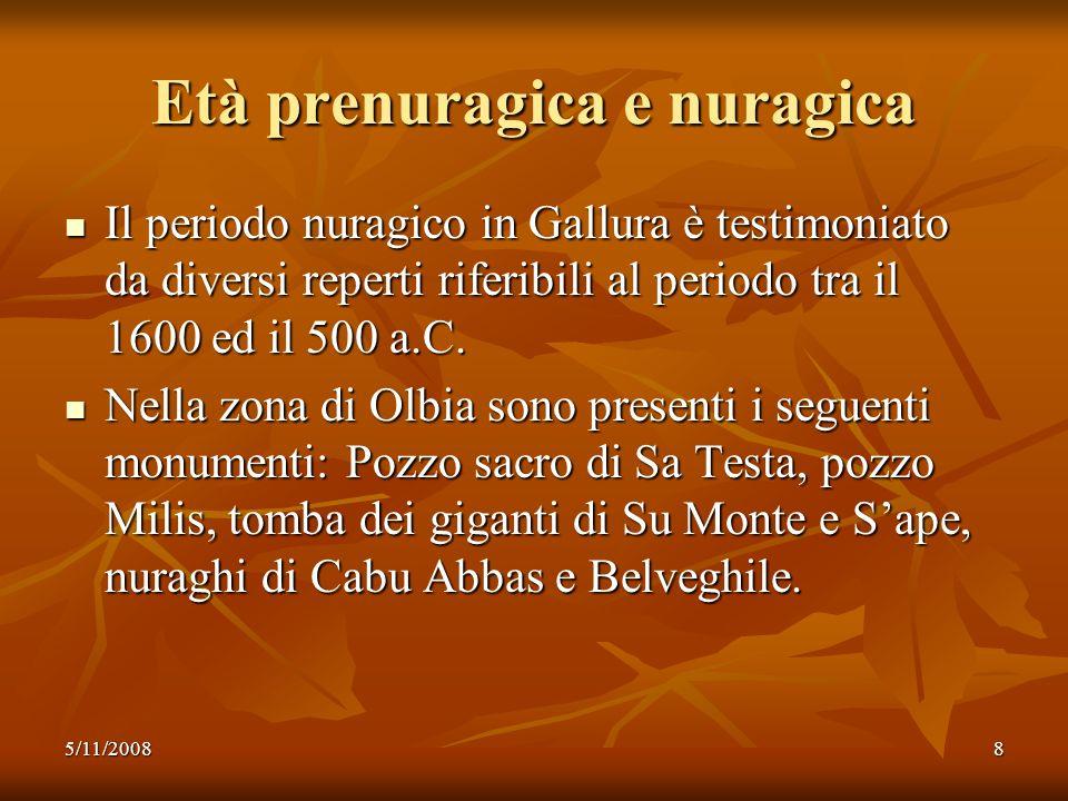 5/11/20088 Età prenuragica e nuragica Il periodo nuragico in Gallura è testimoniato da diversi reperti riferibili al periodo tra il 1600 ed il 500 a.C