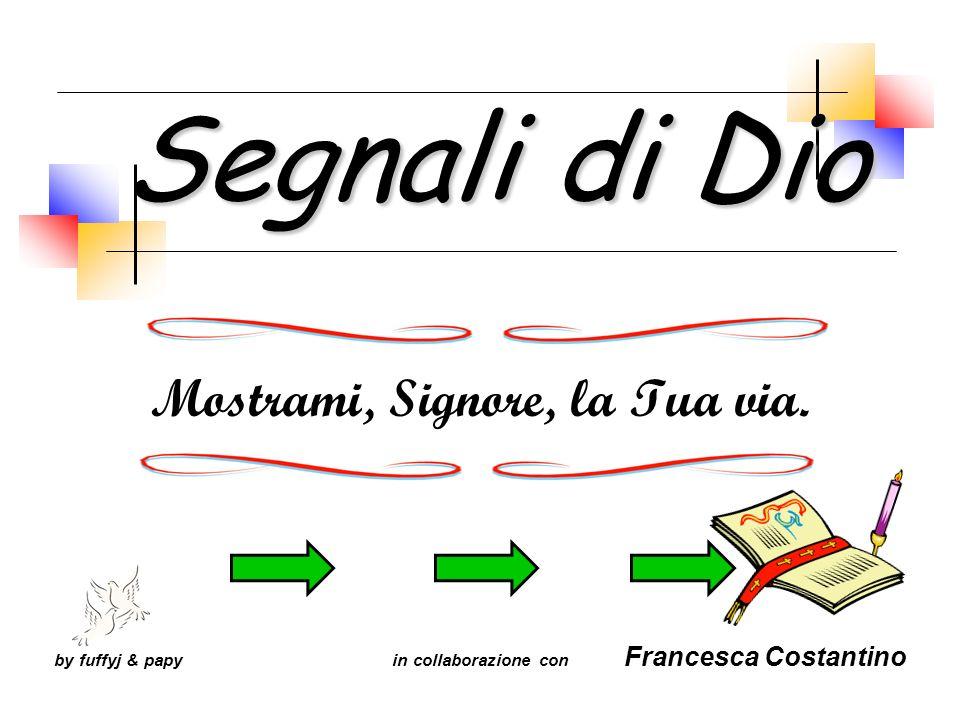 S egnali di Dio Mostrami, Signore, la Tua via. by fuffyj & papy in collaborazione con Francesca Costantino