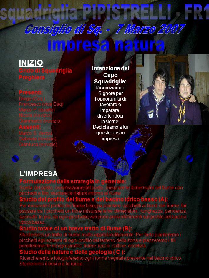 INIZIO Grido di Squadriglia Preghiera Presenti: Diego (Csq.) Francesco (vice Csq) Marco P. (quarto) Nicola (novizio) Gianmarco (novizio ) Assenti: Mar