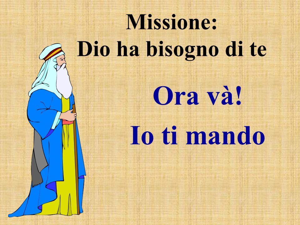 Missione: Dio ha bisogno di te Ora và! Io ti mando