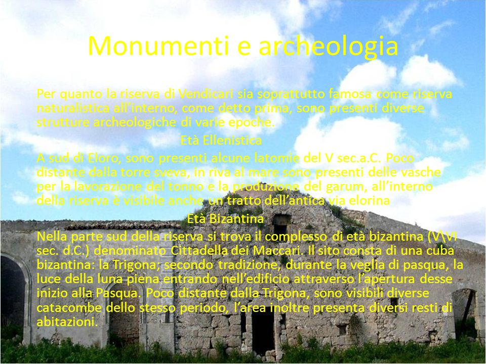Monumenti e archeologia Per quanto la riserva di Vendicari sia soprattutto famosa come riserva naturalistica allinterno, come detto prima, sono presenti diverse strutture archeologiche di varie epoche.