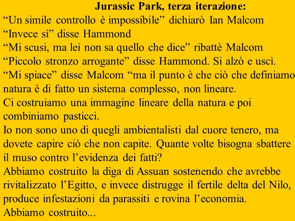 Jurassic Park, terza iterazione: Un simile controllo è impossibile dichiarò Ian Malcom Invece sì disse Hammond Mi scusi, ma lei non sa quello che dice