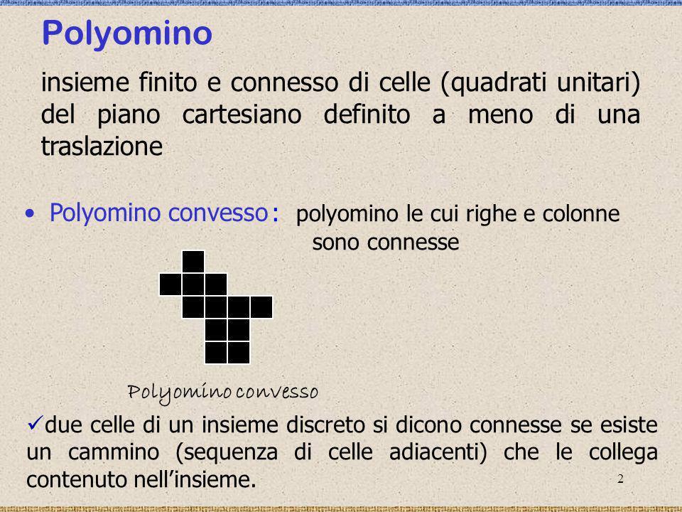 3 Polyomini L-convessi polyomini convessi in cui ogni coppia di celle risulta connessa da un cammino monotono con al più un solo cambiamento di direzione (L-path) L-convesso cammino monotono In un polyomino convesso qualunque coppia di celle risulta connessa da almeno un cammino monotono.