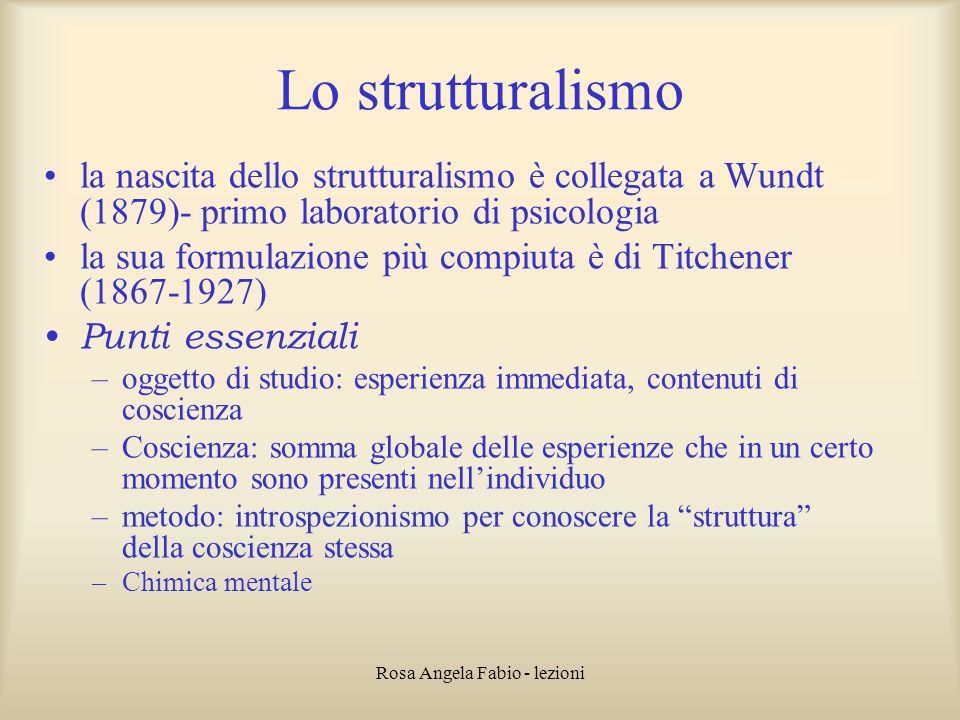 Rosa Angela Fabio - lezioni Lo strutturalismo la nascita dello strutturalismo è collegata a Wundt (1879)- primo laboratorio di psicologia la sua formu