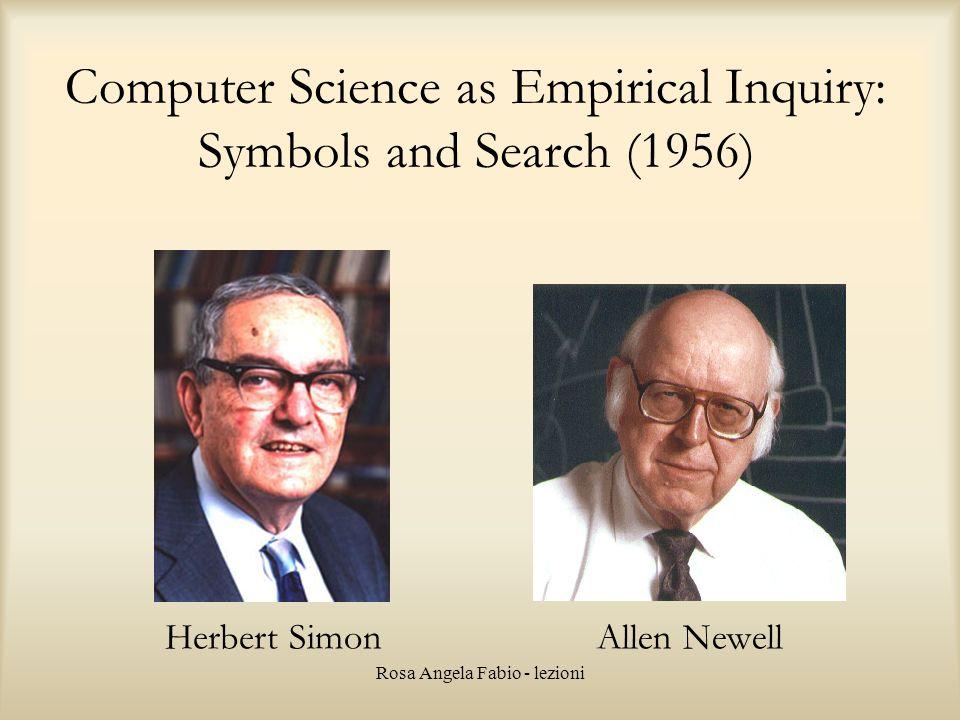 Rosa Angela Fabio - lezioni Computer Science as Empirical Inquiry: Symbols and Search (1956) Herbert SimonAllen Newell