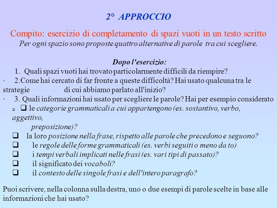 2° APPROCCIO Compito: esercizio di completamento di spazi vuoti in un testo scritto Per ogni spazio sono proposte quattro alternative di parole tra cui scegliere.