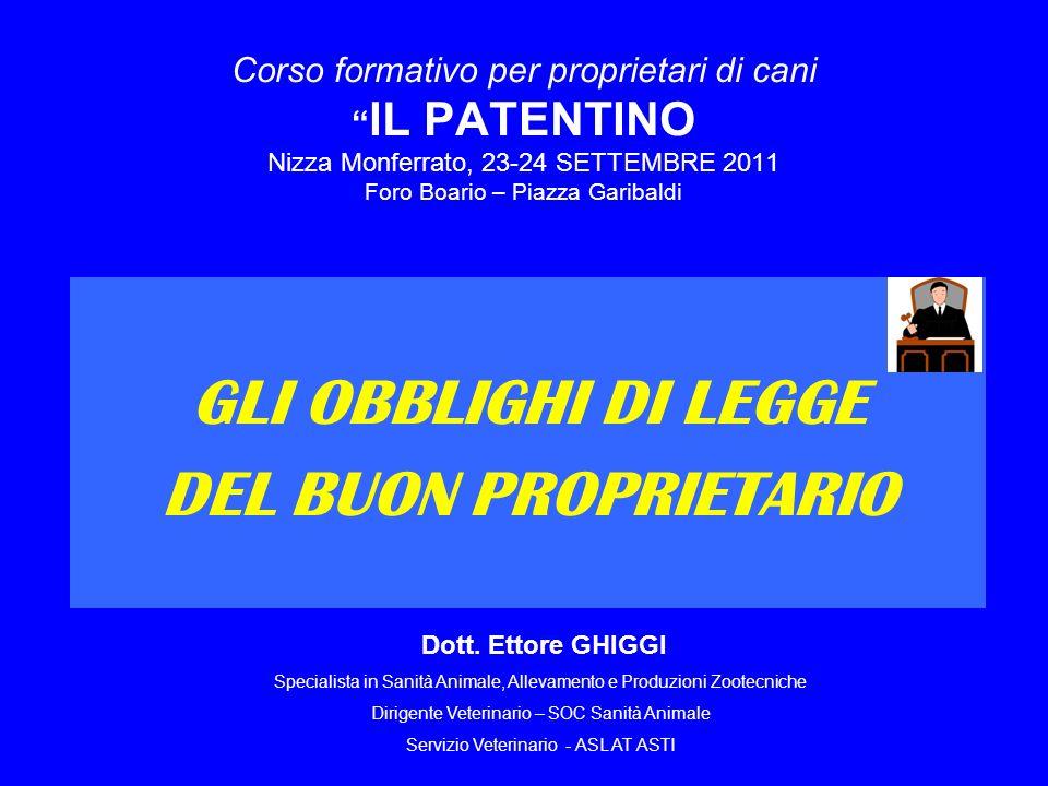 Corso formativo per proprietari di cani IL PATENTINO Nizza Monferrato, 23-24 SETTEMBRE 2011 Foro Boario – Piazza Garibaldi GLI OBBLIGHI DI LEGGE DEL B