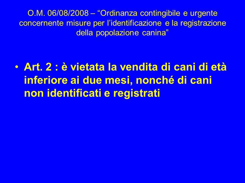 O.M. 06/08/2008 – Ordinanza contingibile e urgente concernente misure per lidentificazione e la registrazione della popolazione canina Art. 2 : è viet