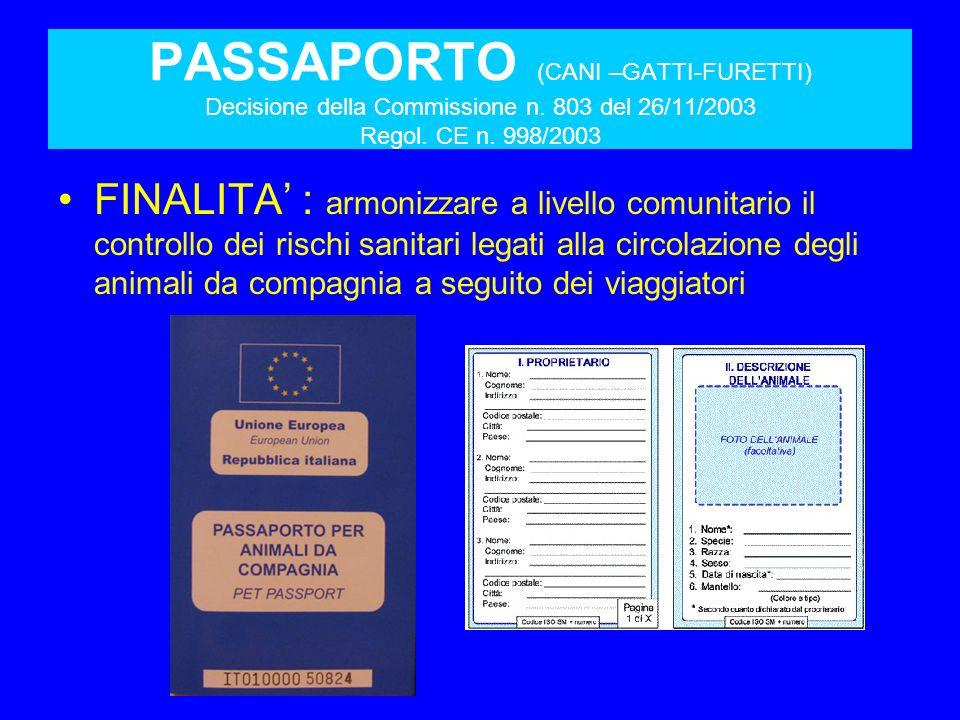 PASSAPORTO (CANI –GATTI-FURETTI) Decisione della Commissione n. 803 del 26/11/2003 Regol. CE n. 998/2003 FINALITA : armonizzare a livello comunitario