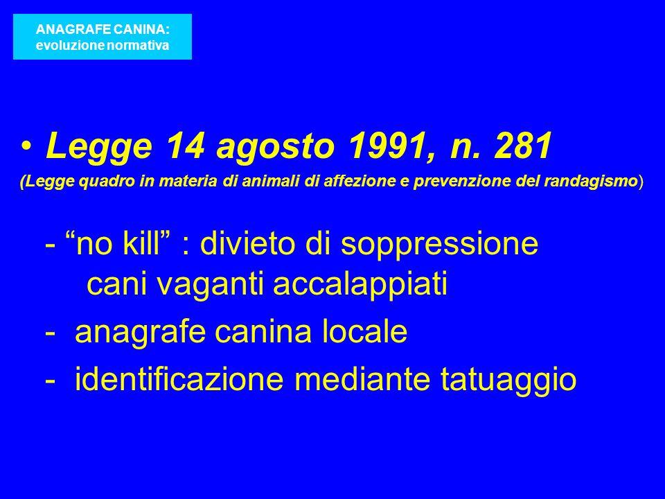 Legge 14 agosto 1991, n. 281 (Legge quadro in materia di animali di affezione e prevenzione del randagismo) - no kill : divieto di soppressione cani v