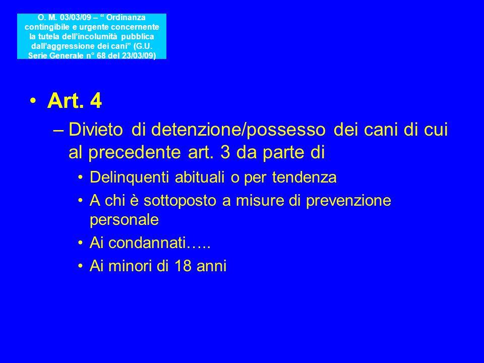 Art. 4 –Divieto di detenzione/possesso dei cani di cui al precedente art. 3 da parte di Delinquenti abituali o per tendenza A chi è sottoposto a misur