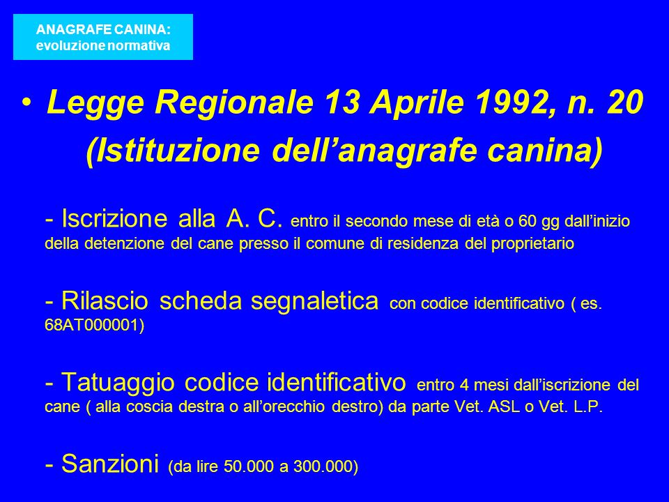 Legge Regionale 13 Aprile 1992, n. 20 (Istituzione dellanagrafe canina) - Iscrizione alla A. C. entro il secondo mese di età o 60 gg dallinizio della