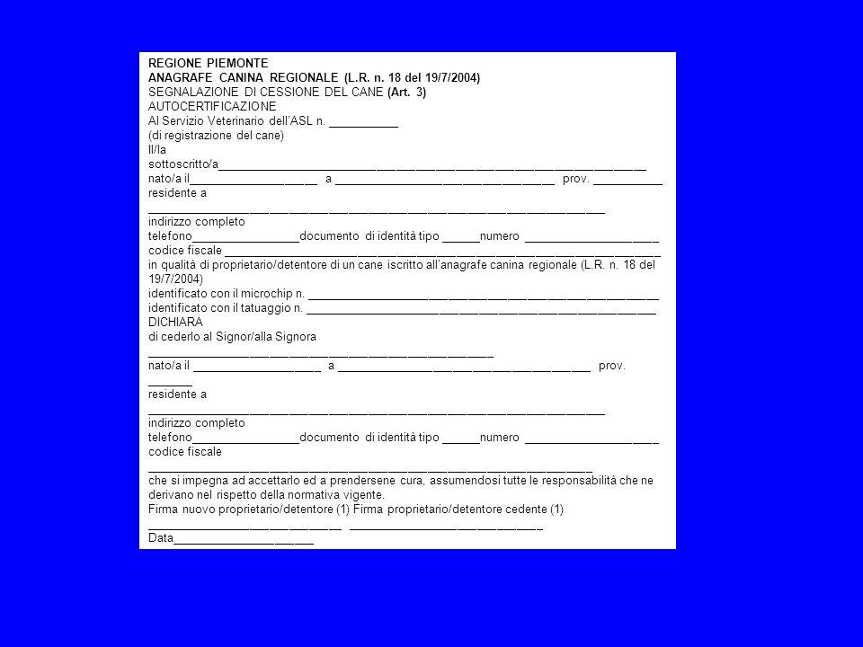 REGIONE PIEMONTE ANAGRAFE CANINA REGIONALE (L.R. n. 18 del 19/7/2004) SEGNALAZIONE DI CESSIONE DEL CANE (Art. 3) AUTOCERTIFICAZIONE Al Servizio Veteri