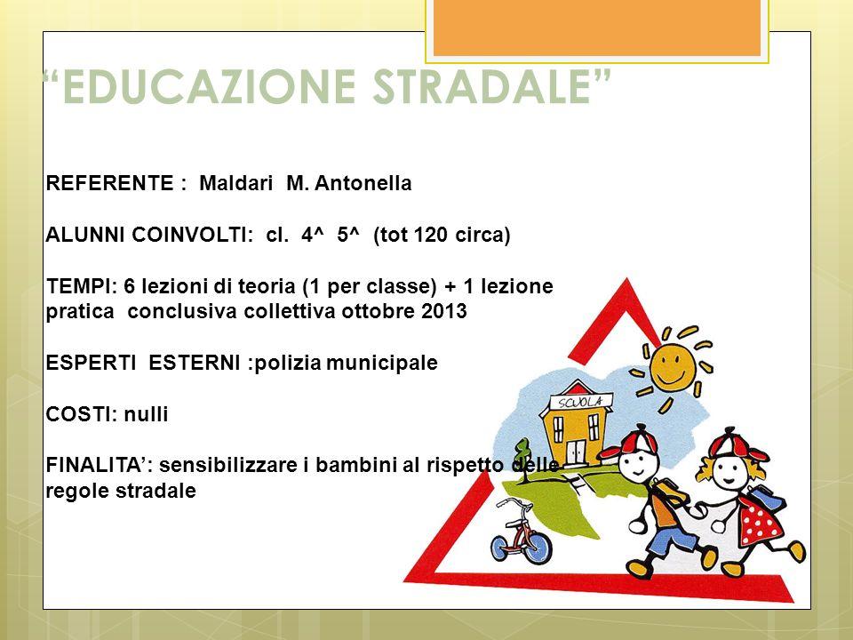 EDUCAZIONE STRADALE REFERENTE : Maldari M. Antonella ALUNNI COINVOLTI: cl. 4^ 5^ (tot 120 circa) TEMPI: 6 lezioni di teoria (1 per classe) + 1 lezione