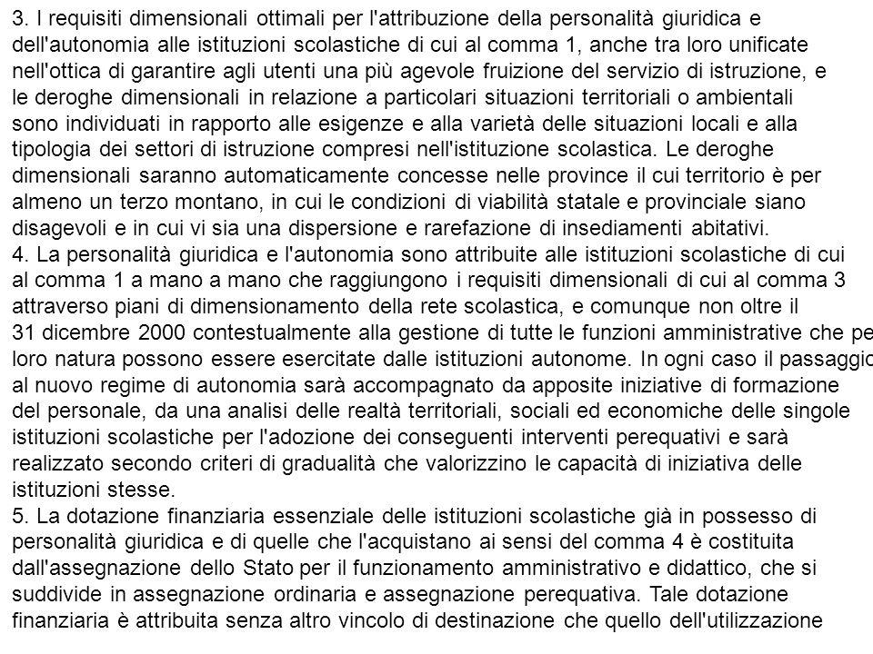 3. I requisiti dimensionali ottimali per l'attribuzione della personalità giuridica e dell'autonomia alle istituzioni scolastiche di cui al comma 1, a