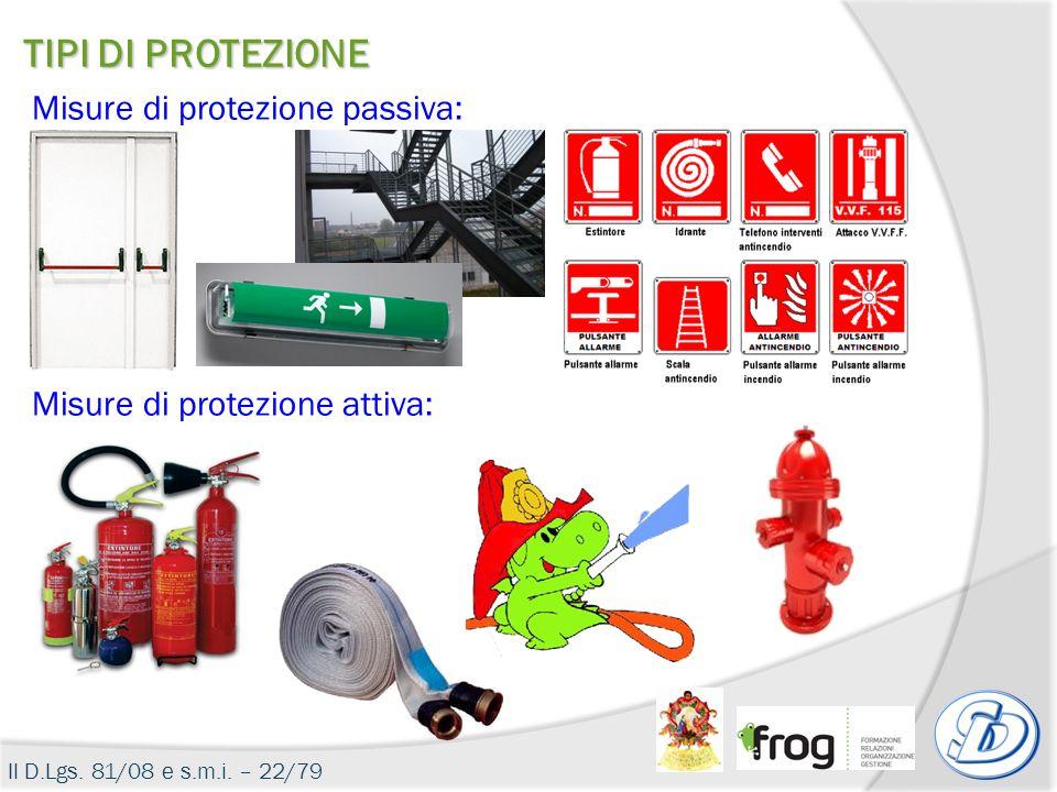 Il D.Lgs. 81/08 e s.m.i. – 22/79 Misure di protezione passiva: Misure di protezione attiva: TIPI DI PROTEZIONE