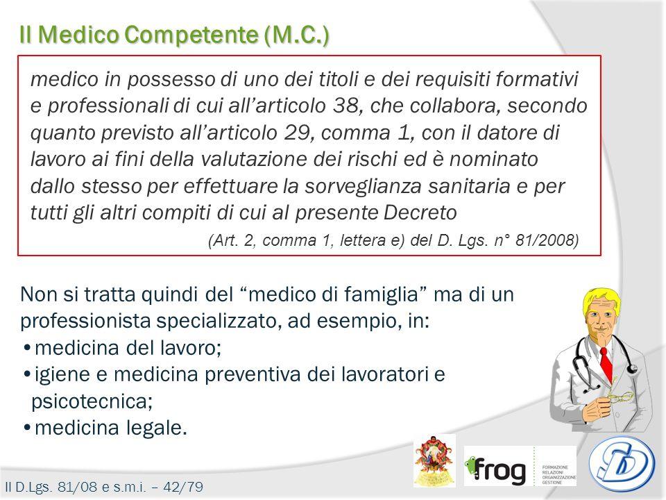 Il Medico Competente (M.C.) medico in possesso di uno dei titoli e dei requisiti formativi e professionali di cui allarticolo 38, che collabora, secon