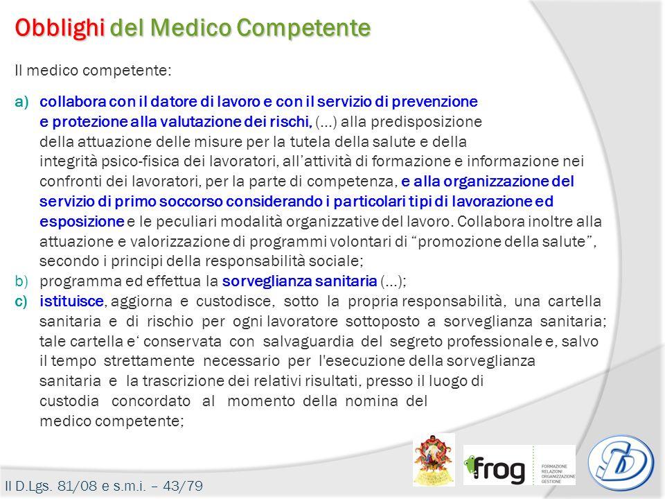Il medico competente: a)collabora con il datore di lavoro e con il servizio di prevenzione e protezione alla valutazione dei rischi, (…) alla predispo