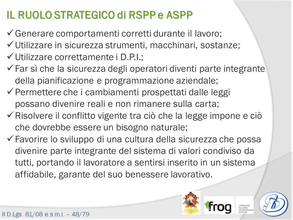 IL RUOLO STRATEGICO di RSPP e ASPP Generare comportamenti corretti durante il lavoro; Utilizzare in sicurezza strumenti, macchinari, sostanze; Utilizz