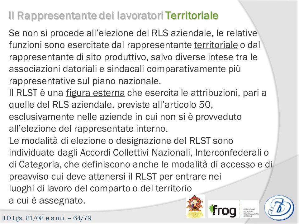 Il D.Lgs. 81/08 e s.m.i. – 64/79 Se non si procede allelezione del RLS aziendale, le relative funzioni sono esercitate dal rappresentante territoriale