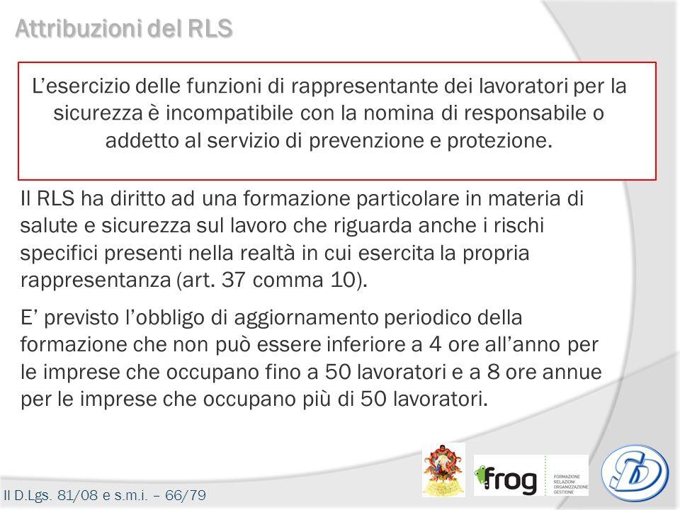 Il D.Lgs. 81/08 e s.m.i. – 66/79 Attribuzioni del RLS Lesercizio delle funzioni di rappresentante dei lavoratori per la sicurezza è incompatibile con
